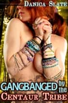 Gangbanged by the Centaur Tribe ebook by Danica Slate