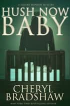 Hush Now Baby ebook by Cheryl Bradshaw