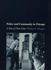 Police and Community in Chicago : A Tale of Three Cities ebook by Wesley G. Skogan