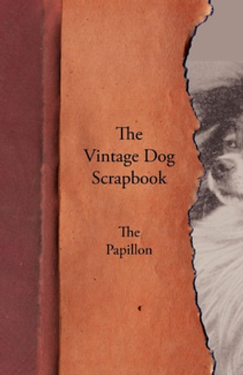 The Vintage Dog Scrapbook - The Papillon ebook by Various Authors