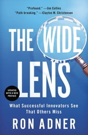 The Wide Lens - What Successful Innovators See That Others Miss ebook by Ron Adner