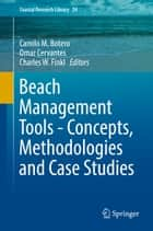 Beach Management Tools - Concepts, Methodologies and Case Studies ebook by Camilo M. Botero, Omar Cervantes, Charles W. Finkl