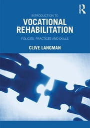 Introduction to Vocational Rehabilitation - Policies, Practices and Skills ebook by Clive Langman