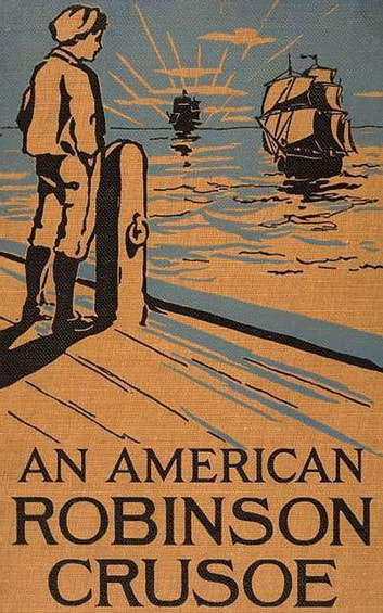 An American Robinson Crusoe (Illustrated) - For American Boys and Girls ebook by Samuel B. Allison