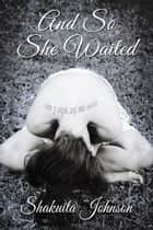 And So She Waited ebook by Shakuita Johnson