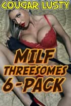 Milf threesomes 6-pack ebook by Cougar Lusty