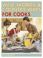 Wise Words and Country Ways for Cooks ebook by Ruth Binney