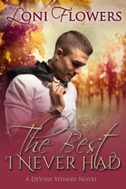 The Best I Never Had (DeVine Winery, Book 1) - The DeVine Winery, #1 ebook by Loni Flowers