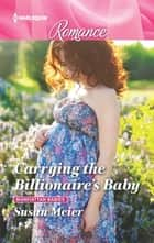 Carrying the Billionaire's Baby ebook by Susan Meier