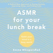 ASMR for Your Lunch Break - Quiet Your Mind in a Busy World ljudbok by Emma WhispersRed