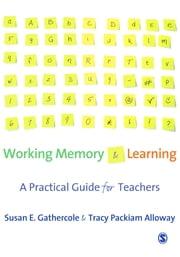 Working Memory and Learning - A Practical Guide for Teachers ebook by Tracy Packiam Alloway,Susan Gathercole