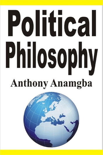 Political Philosophy ebook by Anthony Anamgba