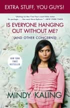 Is Everyone Hanging Out Without Me? (And Other Concerns)(Enhanced Edition) eBook by Mindy Kaling