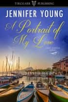 A Portrait of My Love ebook by Jennifer Young