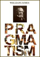 Pragmatism - A New Name for Some Old Ways of Thinking ebook by