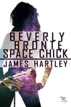 Beverly Bronte Space Chick ebook by James Hartley