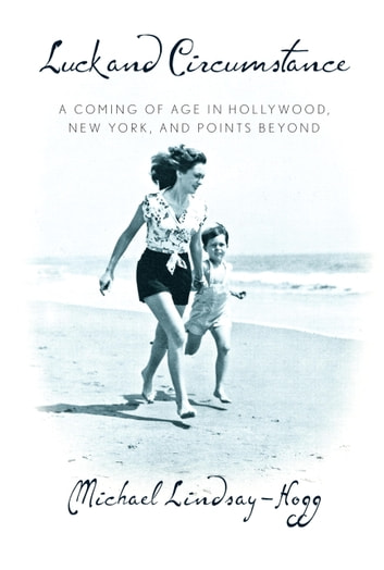 Luck and Circumstance - A Coming of Age in Hollywood, New York, and Points Beyond ebook by Michael Lindsay-Hogg