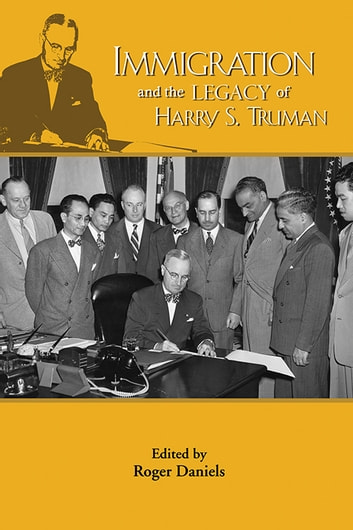 Immigration and the Legacy of Harry S. Truman ebook by Margo Anderson,Roger Daniels,Leonard Dinnerstein,Raymond Geselbracht,Roland Guyotte,Ken Hechler,Richard Kirkendall,Gary Mormino,Barbara Posadas,David Reimers,Mary Evelyn Tomlin