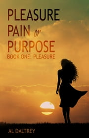 Pleasure Pain or Purpose - Book One: Pleasure ebook by Al Daltrey