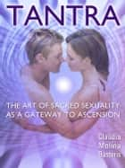 Tantra, the Art of Sacred Sexuality as a Gateway to Ascension eBook por Claudia Molina
