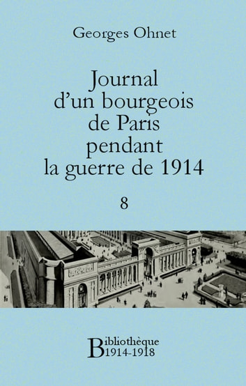Journal d'un bourgeois de Paris pendant la guerre de 1914 - 8 ebook by Georges Ohnet