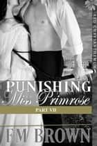 Punishing Miss Primrose, Part VII (An Erotic Historical in the Red Chrysanthemum Series) ebook by Em Brown