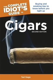 The Complete Idiot's Guide to Cigars, 2nd Edition ebook by Tad Gage