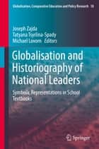 Globalisation and Historiography of National Leaders ebook by Joseph Zajda,Tatyana Tsyrlina-Spady,Michael Lovorn