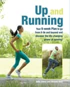 Up and Running - Your 8-week plan to go from 0-5k and beyond and discover the life-changing power of running ebook by