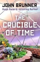 The Crucible of Time ebook by John Brunner
