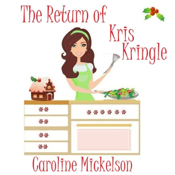 Return of Kris Kringle, The audiobook by Caroline Mickelson