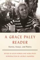 A Grace Paley Reader ebook by Stories, Essays, and Poetry