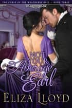 Not Your Average Earl - The Curse of the Weatherby Ball, #1 ebook by Eliza Lloyd