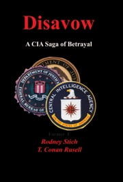 Disavow: A CIA Saga of Betrayal ebook by Captain Rodney Stich,T. Conan Russell