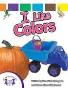 I Like Colors ebook by Kim Mitzo Thompson, Karen Mitzo Hilderbrand, Christine Della Penna,...