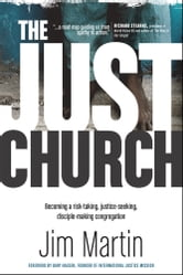 The Just Church - Becoming a Risk-Taking, Justice-Seeking, Disciple-Making Congregation ebook by Jim Martin