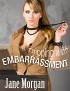 Dripping With Embarrassment (Couple Erotica) ebook by Jane Morgan