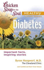 Chicken Soup for the Soul Healthy Living Series: Diabetes - Important Facts, Inspiring Stories ebook by Jack Canfield,Mark Victor Hansen