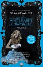 The White Rabbit Chronicles - Volume 2/The Queen Of Zombie Hearts/A Mad Zombie Party ebook by Gena Showalter