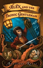 Alex and the Ironic Gentleman ebook by Adrienne Kress