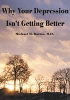 Why Your Depression Isn't Getting Better - The Epidemic of Undiagnosed Bipolar Disorders ebook by Michael R. Bartos