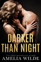 Darker Than Night ebook by Amelia Wilde