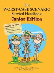 The Worst Case Scenario Survival Handbook: Junior Edition ebook by David Borgenicht,Robin Epstein,Chuck Gonzales