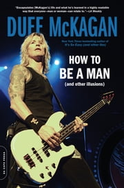 How to Be a Man - (and other illusions) ebook by Duff McKagan, Chris Kornelis