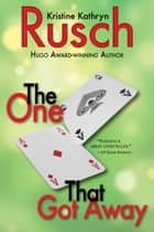 The One That Got Away ebook by Kristine Kathryn Rusch