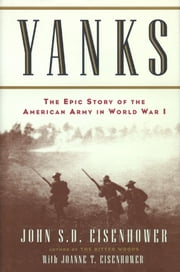 Yanks - The Epic Story of the American Army in World War I ebook by John Eisenhower