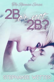 2B or not 2B? - The Roomies, #1 ebook by Stephanie Witter