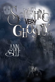 Something Very Ghostly ebook by Ann Self