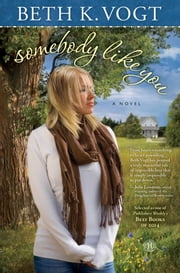 Somebody Like You - A Novel ebook by Beth K. Vogt