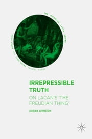 Irrepressible Truth - On Lacan's 'The Freudian Thing' ebook by Adrian Johnston